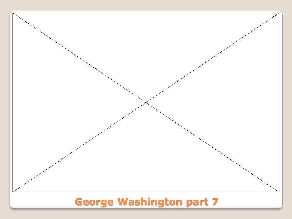 George Washington part 7