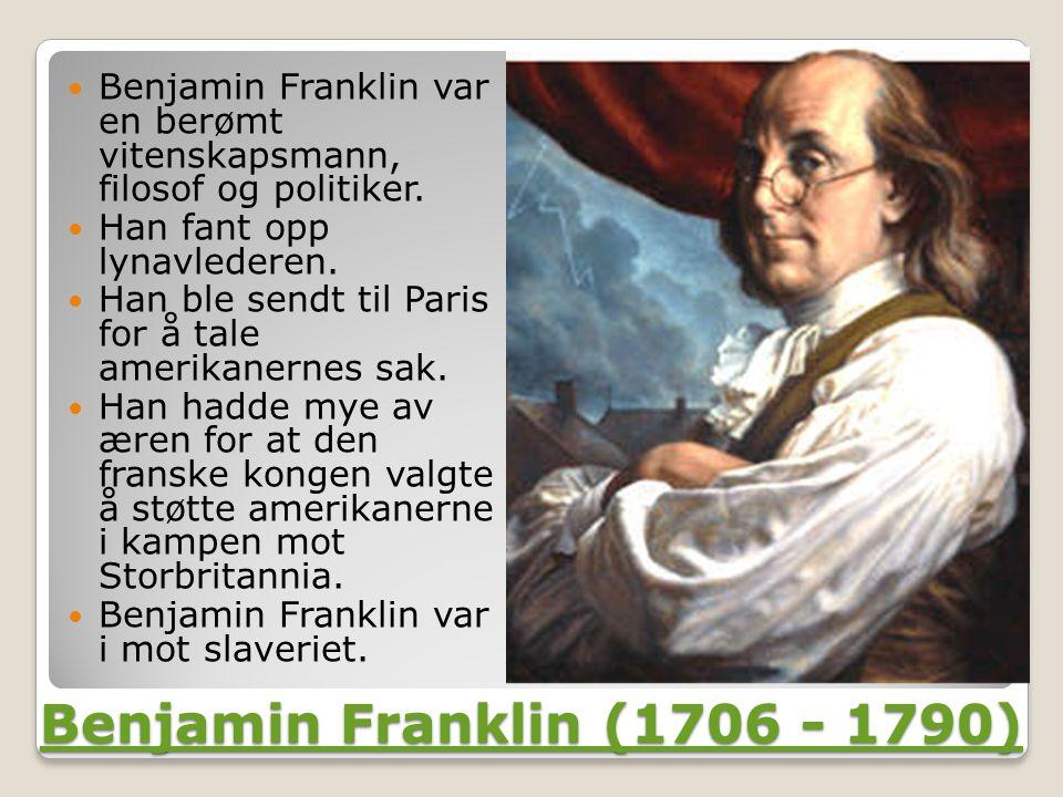 Benjamin Franklin (1706 - 1790) Benjamin Franklin (1706 - 1790)  Benjamin Franklin var en berømt vitenskapsmann, filosof og politiker.
