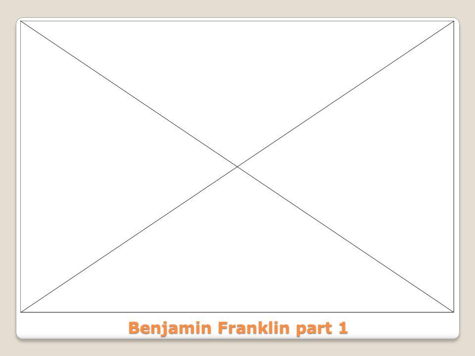 Benjamin Franklin part 1