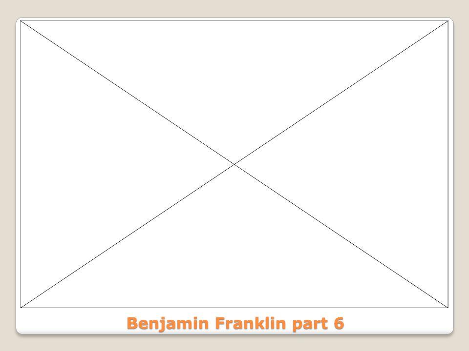 Benjamin Franklin part 6