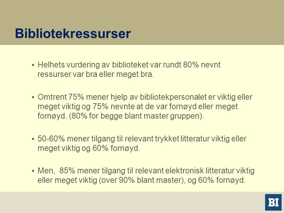 Bibliotekressurser • Helhets vurdering av biblioteket var rundt 80% nevnt ressurser var bra eller meget bra.