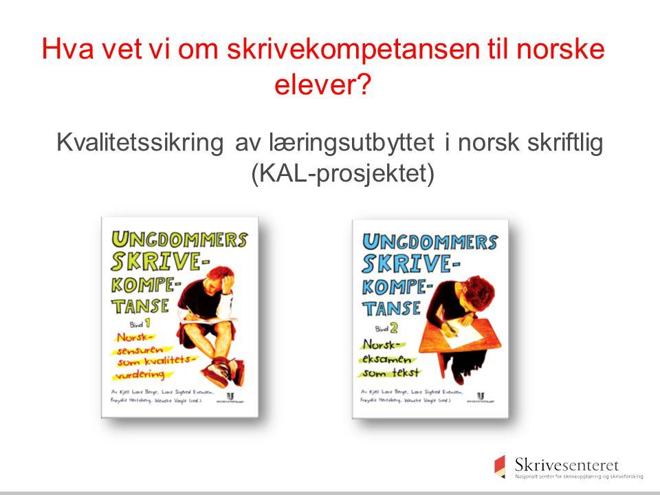 Hva vet vi om skrivekompetansen til norske elever? Kvalitetssikring av læringsutbyttet i norsk skriftlig (KAL-prosjektet)