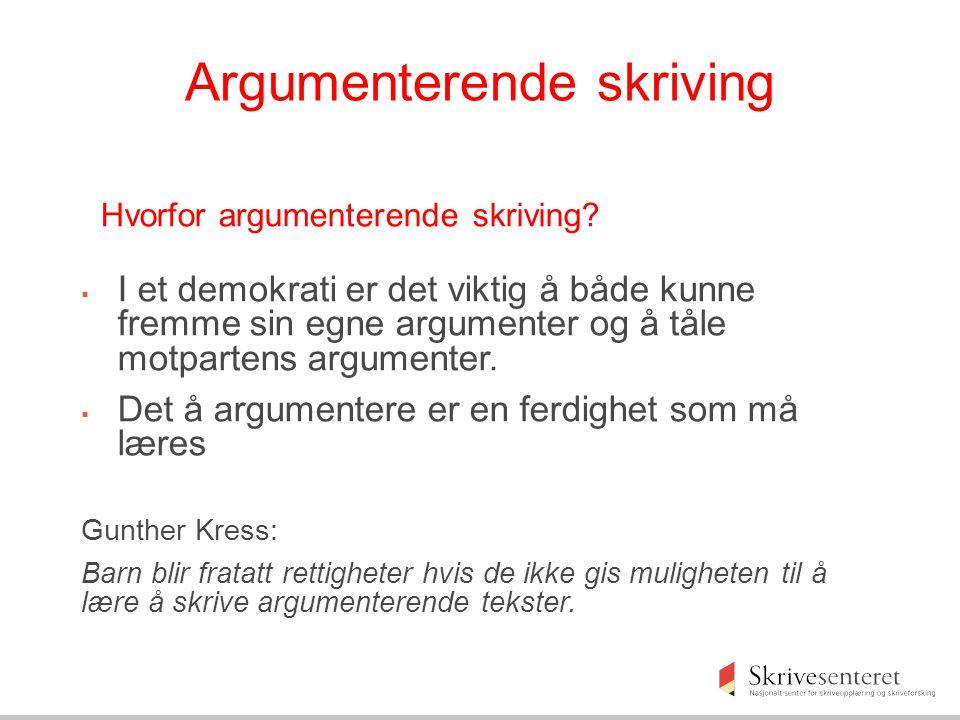 Argumenterende skriving Hvorfor argumenterende skriving?  I et demokrati er det viktig å både kunne fremme sin egne argumenter og å tåle motpartens a