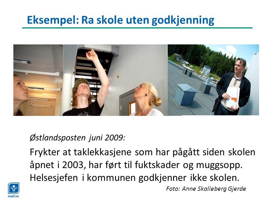 Eksempel: Ra skole uten godkjenning Østlandsposten juni 2009: Frykter at taklekkasjene som har pågått siden skolen åpnet i 2003, har ført til fuktskader og muggsopp.