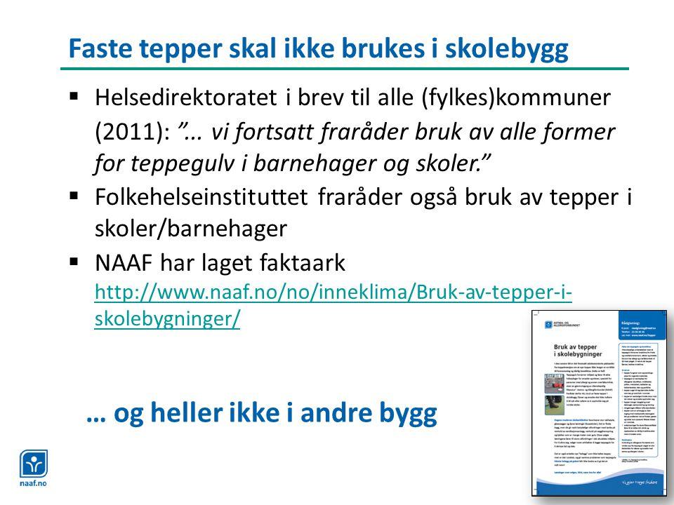 """Faste tepper skal ikke brukes i skolebygg  Helsedirektoratet i brev til alle (fylkes)kommuner (2011): """"... vi fortsatt fraråder bruk av alle former f"""