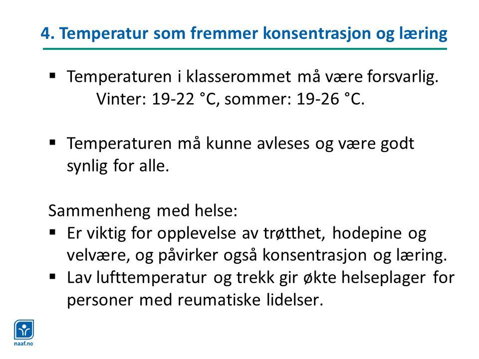 4. Temperatur som fremmer konsentrasjon og læring  Temperaturen i klasserommet må være forsvarlig. Vinter: 19-22 °C, sommer: 19-26 °C.  Temperaturen