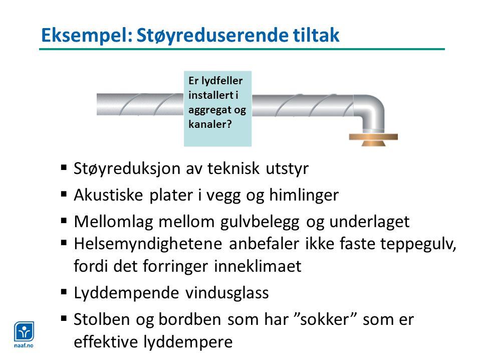 Eksempel: Støyreduserende tiltak Er lydfeller installert i aggregat og kanaler?  Støyreduksjon av teknisk utstyr  Akustiske plater i vegg og himling