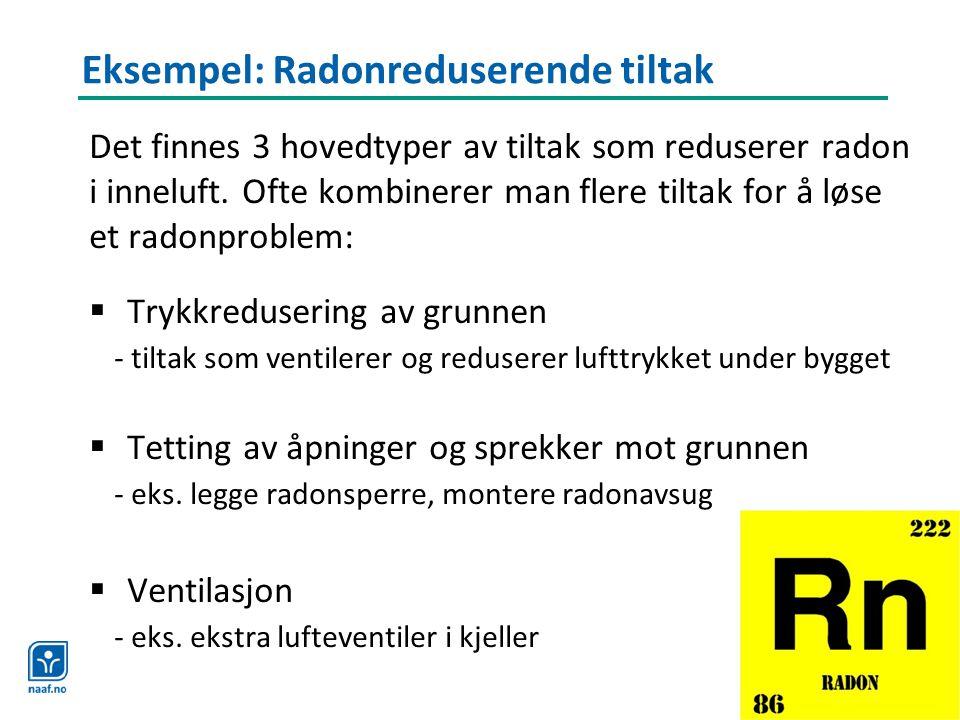 Eksempel: Radonreduserende tiltak Det finnes 3 hovedtyper av tiltak som reduserer radon i inneluft. Ofte kombinerer man flere tiltak for å løse et rad