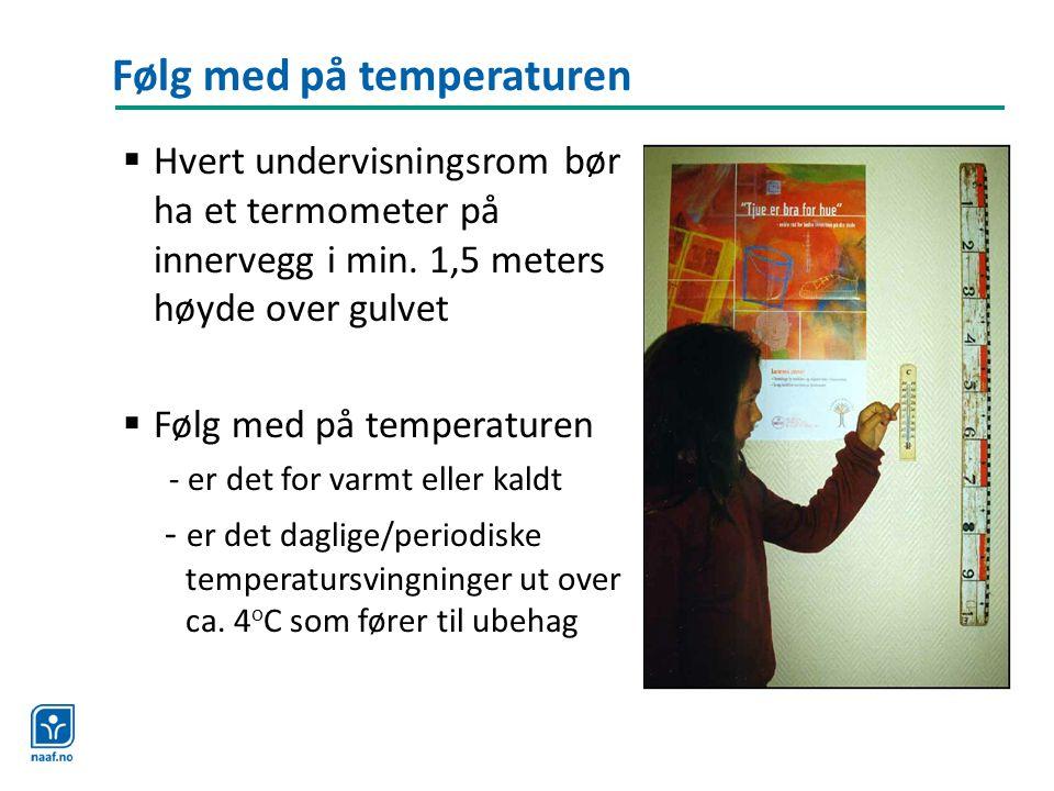 Følg med på temperaturen  Hvert undervisningsrom bør ha et termometer på innervegg i min. 1,5 meters høyde over gulvet  Følg med på temperaturen - e