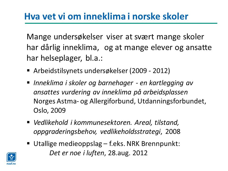 Hva vet vi om inneklima i norske skoler Mange undersøkelser viser at svært mange skoler har dårlig inneklima, og at mange elever og ansatte har helsep