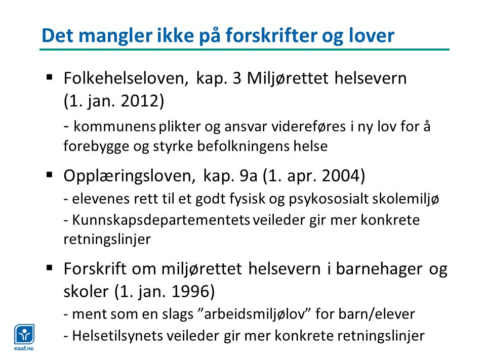 Det mangler ikke på forskrifter og lover  Folkehelseloven, kap. 3 Miljørettet helsevern (1. jan. 2012) - kommunens plikter og ansvar videreføres i ny