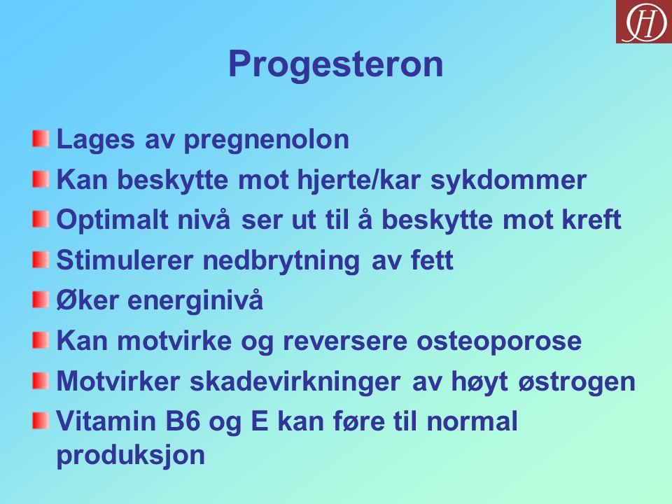 Progesteron Lages av pregnenolon Kan beskytte mot hjerte/kar sykdommer Optimalt nivå ser ut til å beskytte mot kreft Stimulerer nedbrytning av fett Øker energinivå Kan motvirke og reversere osteoporose Motvirker skadevirkninger av høyt østrogen Vitamin B6 og E kan føre til normal produksjon