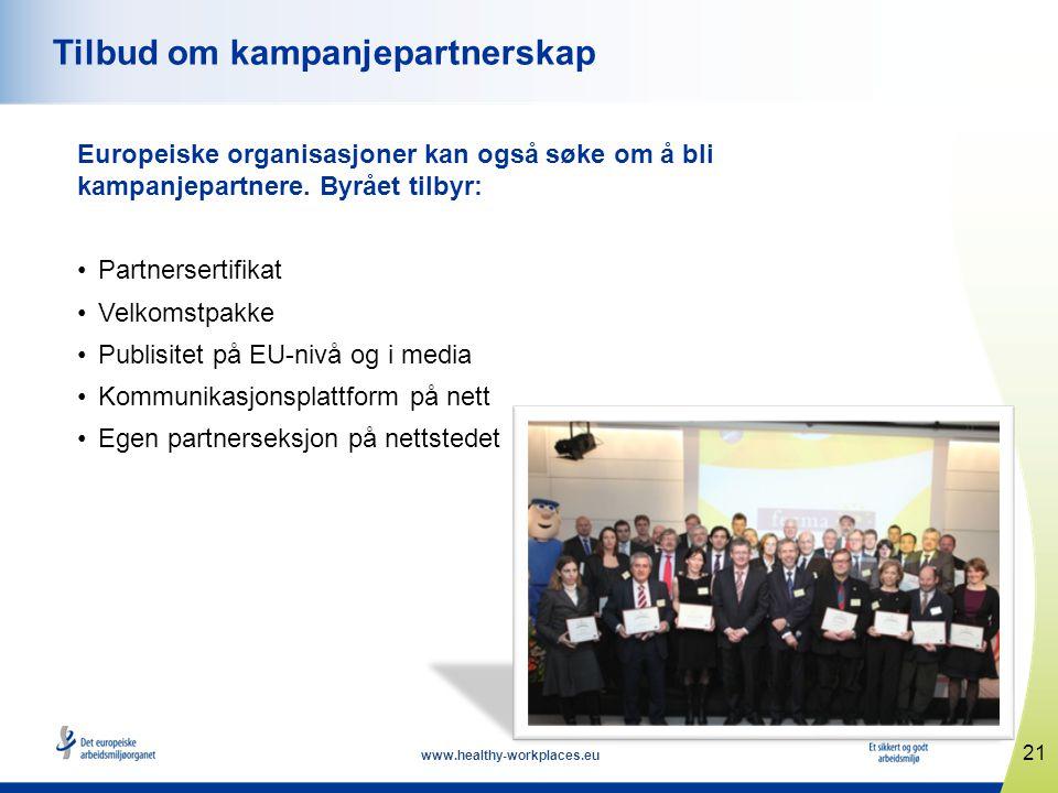 www.healthy-workplaces.eu Europeiske organisasjoner kan også søke om å bli kampanjepartnere. Byrået tilbyr: •Partnersertifikat •Velkomstpakke •Publisi