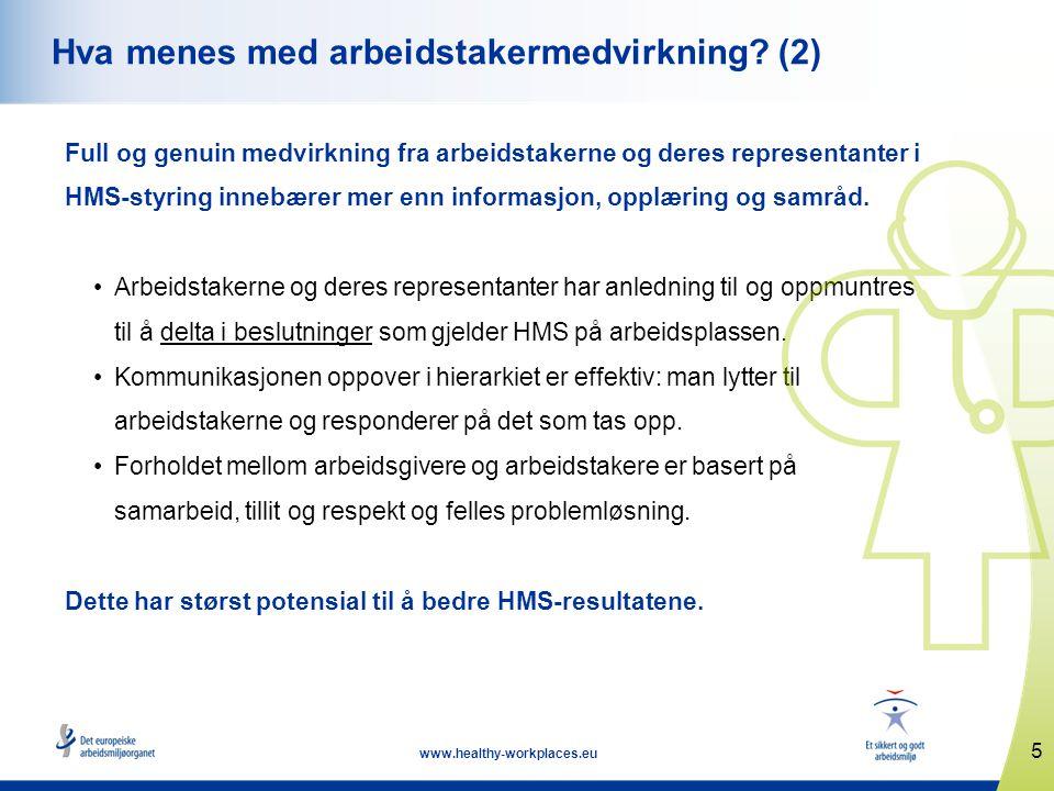 5 www.healthy-workplaces.eu Hva menes med arbeidstakermedvirkning? (2) Full og genuin medvirkning fra arbeidstakerne og deres representanter i HMS-sty