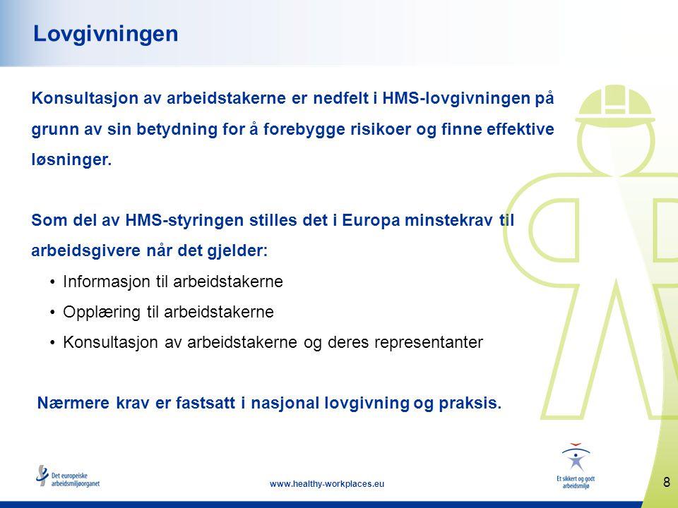 8 www.healthy-workplaces.eu Lovgivningen Konsultasjon av arbeidstakerne er nedfelt i HMS-lovgivningen på grunn av sin betydning for å forebygge risiko