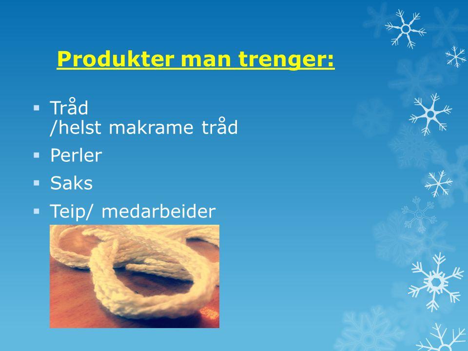 Produkter man trenger:  Tråd /helst makrame tråd  Perler  Saks  Teip/ medarbeider