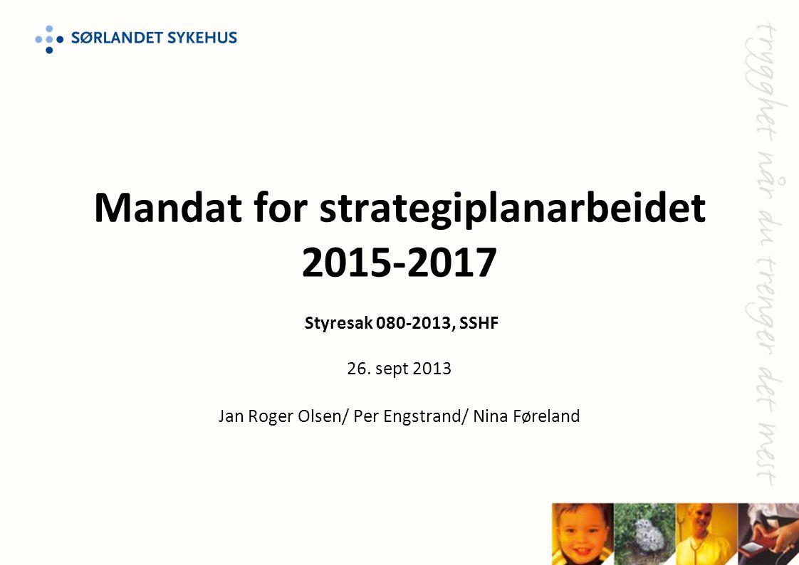 Mandat for strategiplanarbeidet 2015-2017 Styresak 080-2013, SSHF 26. sept 2013 Jan Roger Olsen/ Per Engstrand/ Nina Føreland