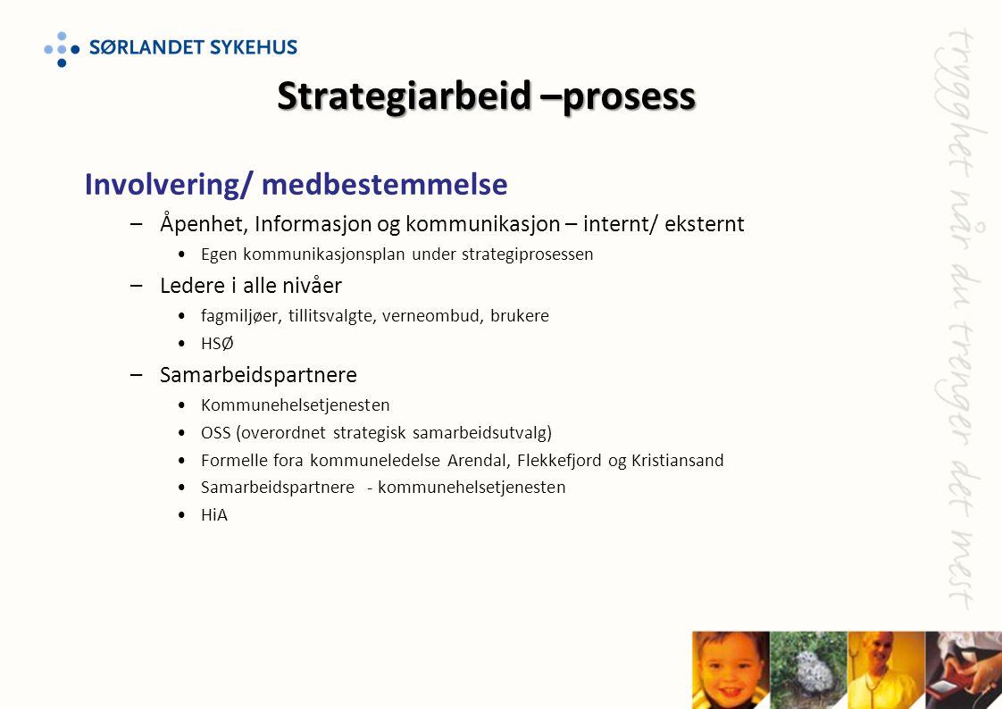 Involvering/ medbestemmelse –Åpenhet, Informasjon og kommunikasjon – internt/ eksternt •Egen kommunikasjonsplan under strategiprosessen –Ledere i alle