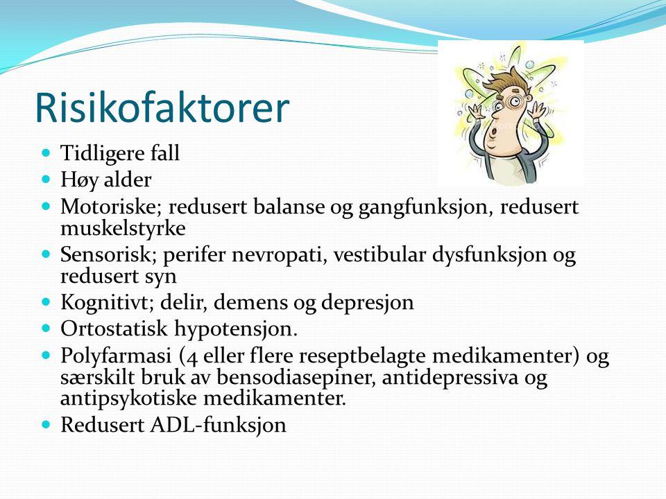 Risikofaktorer  Tidligere fall  Høy alder  Motoriske; redusert balanse og gangfunksjon, redusert muskelstyrke  Sensorisk; perifer nevropati, vestibular dysfunksjon og redusert syn  Kognitivt; delir, demens og depresjon  Ortostatisk hypotensjon.