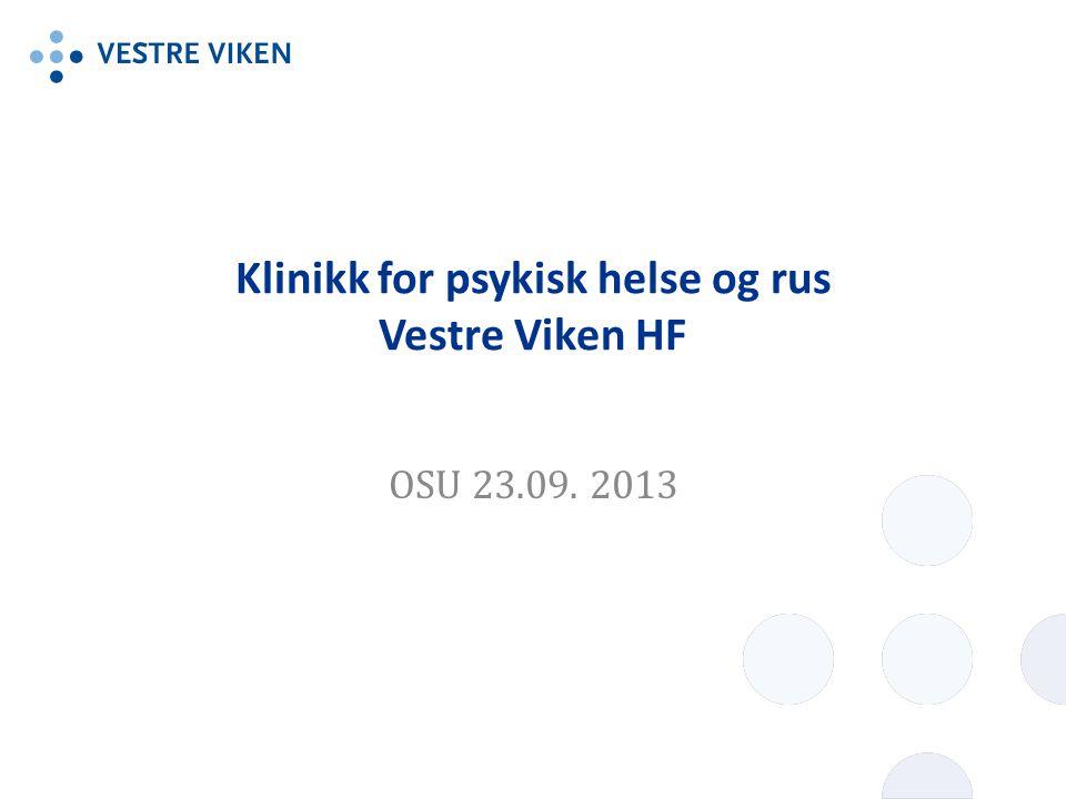 Klinikk for psykisk helse og rus Vestre Viken HF OSU 23.09. 2013