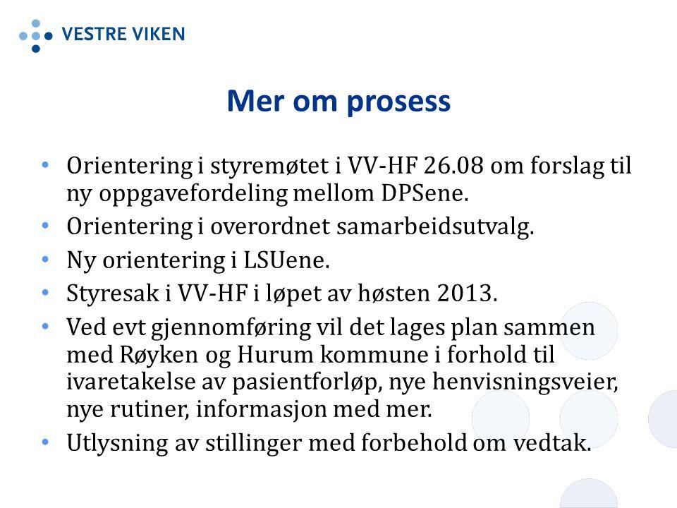 Mer om prosess • Orientering i styremøtet i VV-HF 26.08 om forslag til ny oppgavefordeling mellom DPSene. • Orientering i overordnet samarbeidsutvalg.