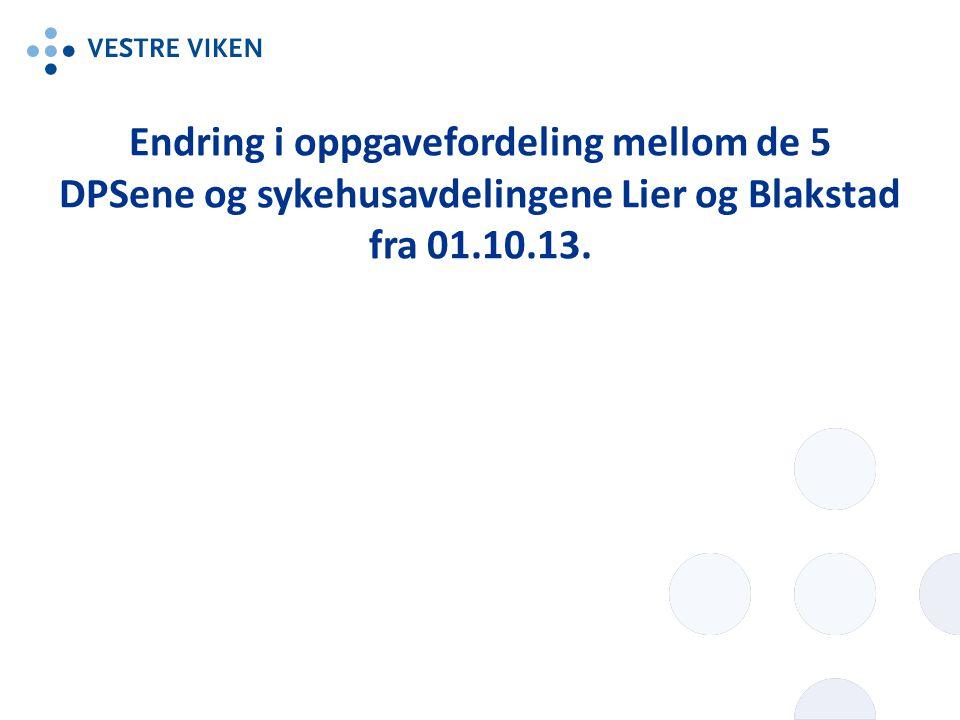 Endring i oppgavefordeling mellom de 5 DPSene og sykehusavdelingene Lier og Blakstad fra 01.10.13.