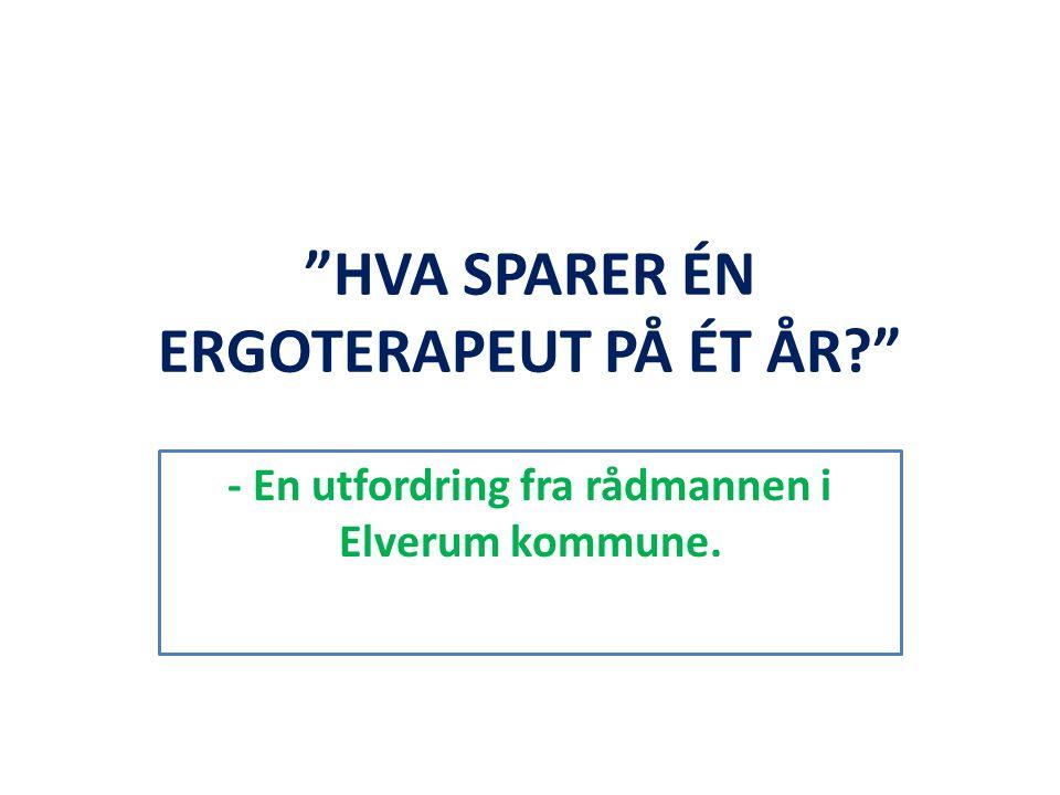 """""""HVA SPARER ÉN ERGOTERAPEUT PÅ ÉT ÅR?"""" - En utfordring fra rådmannen i Elverum kommune."""