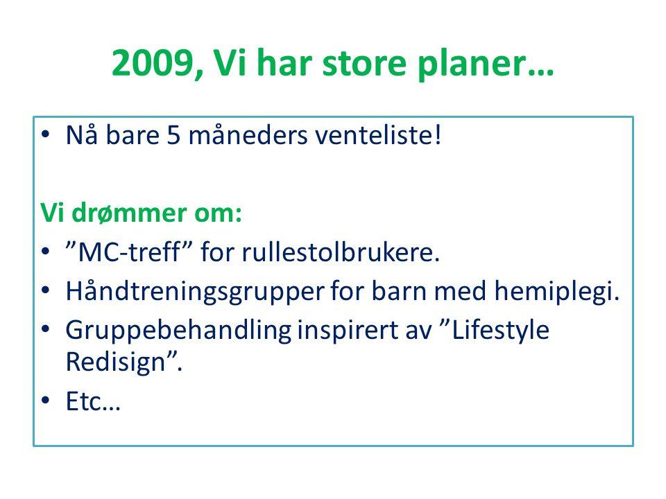 """2009, Vi har store planer… • Nå bare 5 måneders venteliste! Vi drømmer om: • """"MC-treff"""" for rullestolbrukere. • Håndtreningsgrupper for barn med hemip"""