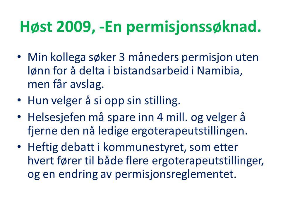 Høst 2009, -En permisjonssøknad. • Min kollega søker 3 måneders permisjon uten lønn for å delta i bistandsarbeid i Namibia, men får avslag. • Hun velg