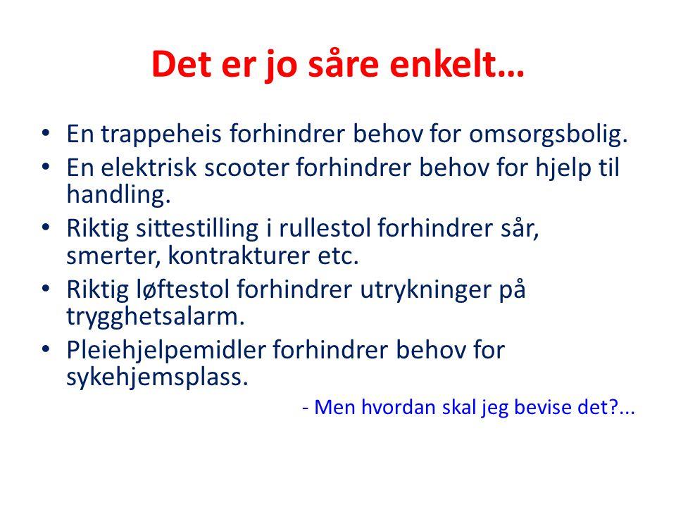 Det er jo såre enkelt… • En trappeheis forhindrer behov for omsorgsbolig. • En elektrisk scooter forhindrer behov for hjelp til handling. • Riktig sit