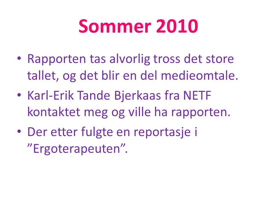 Sommer 2010 • Rapporten tas alvorlig tross det store tallet, og det blir en del medieomtale. • Karl-Erik Tande Bjerkaas fra NETF kontaktet meg og vill