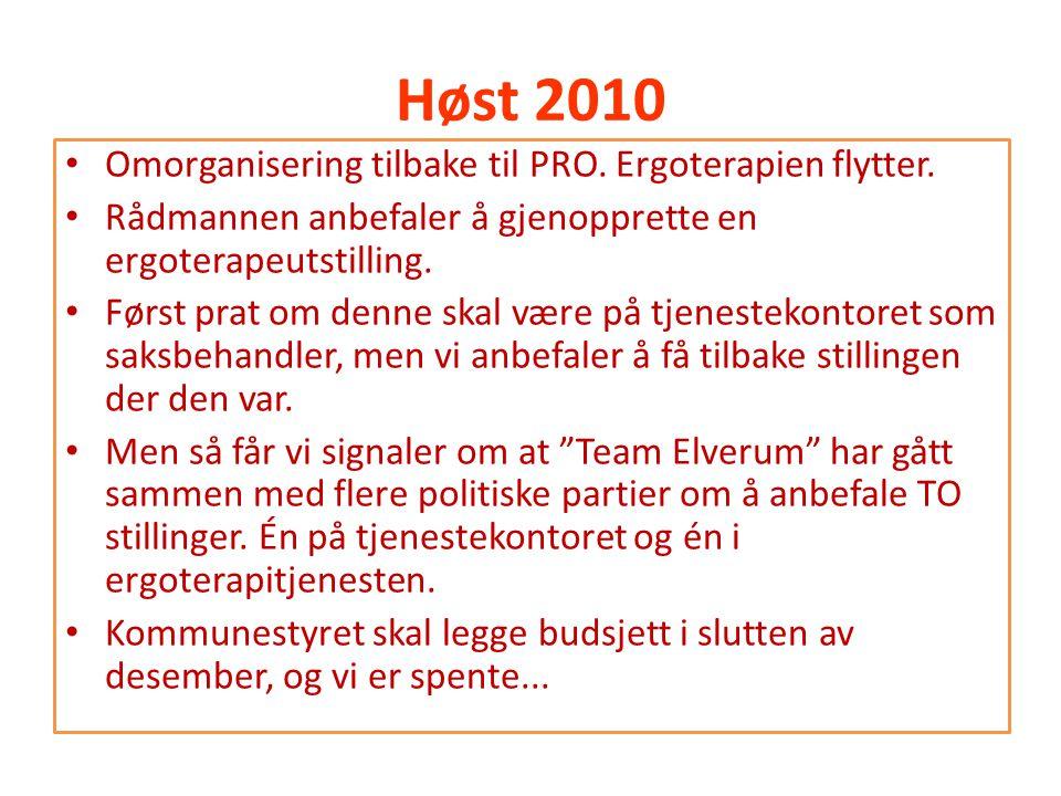 Høst 2010 • Omorganisering tilbake til PRO. Ergoterapien flytter. • Rådmannen anbefaler å gjenopprette en ergoterapeutstilling. • Først prat om denne