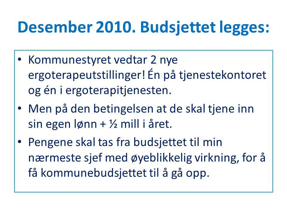 Desember 2010. Budsjettet legges: • Kommunestyret vedtar 2 nye ergoterapeutstillinger! Én på tjenestekontoret og én i ergoterapitjenesten. • Men på de