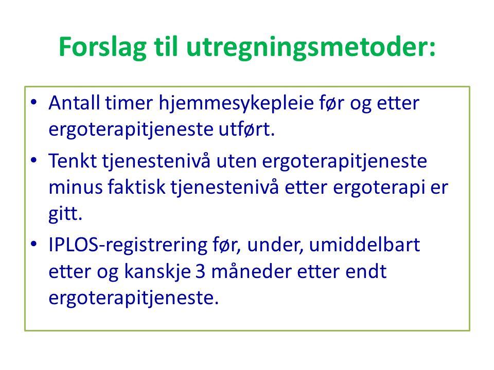 Forslag til utregningsmetoder: • Antall timer hjemmesykepleie før og etter ergoterapitjeneste utført. • Tenkt tjenestenivå uten ergoterapitjeneste min