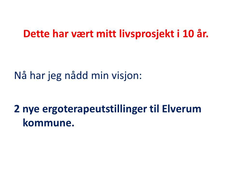 Dette har vært mitt livsprosjekt i 10 år. Nå har jeg nådd min visjon: 2 nye ergoterapeutstillinger til Elverum kommune.