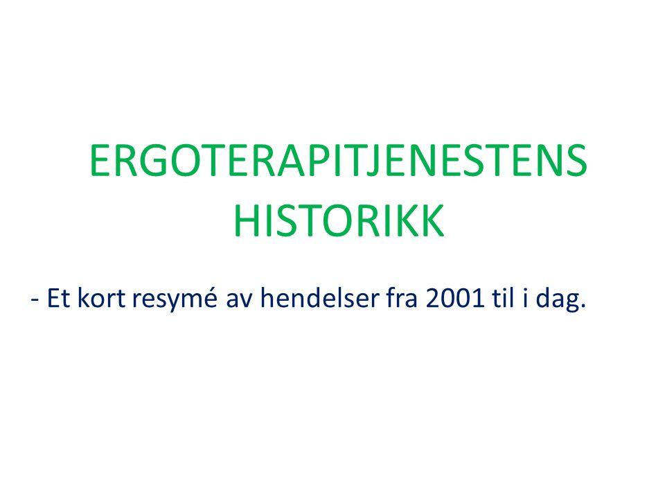 ERGOTERAPITJENESTENS HISTORIKK - Et kort resymé av hendelser fra 2001 til i dag.