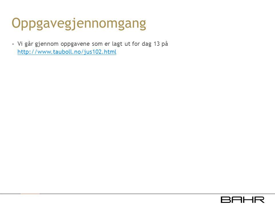 Oppgavegjennomgang - Vi går gjennom oppgavene som er lagt ut for dag 13 på http://www.tauboll.no/jus102.html http://www.tauboll.no/jus102.html