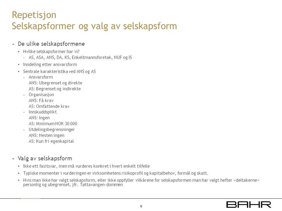 Repetisjon Selskapsformer og valg av selskapsform - De ulike selskapsformene • Hvilke selskapsformer har vi? - AS, ASA, ANS, DA, KS, Enkeltmannsforeta
