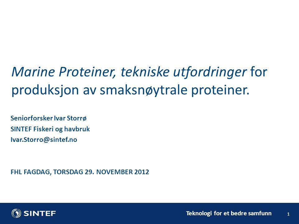 Teknologi for et bedre samfunn 1 Seniorforsker Ivar Storrø SINTEF Fiskeri og havbruk Ivar.Storro@sintef.no FHL FAGDAG, TORSDAG 29. NOVEMBER 2012 Marin