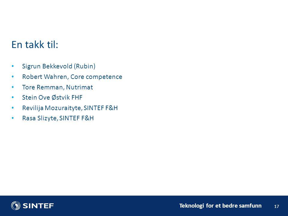 Teknologi for et bedre samfunn • Sigrun Bekkevold (Rubin) • Robert Wahren, Core competence • Tore Remman, Nutrimat • Stein Ove Østvik FHF • Revilija M