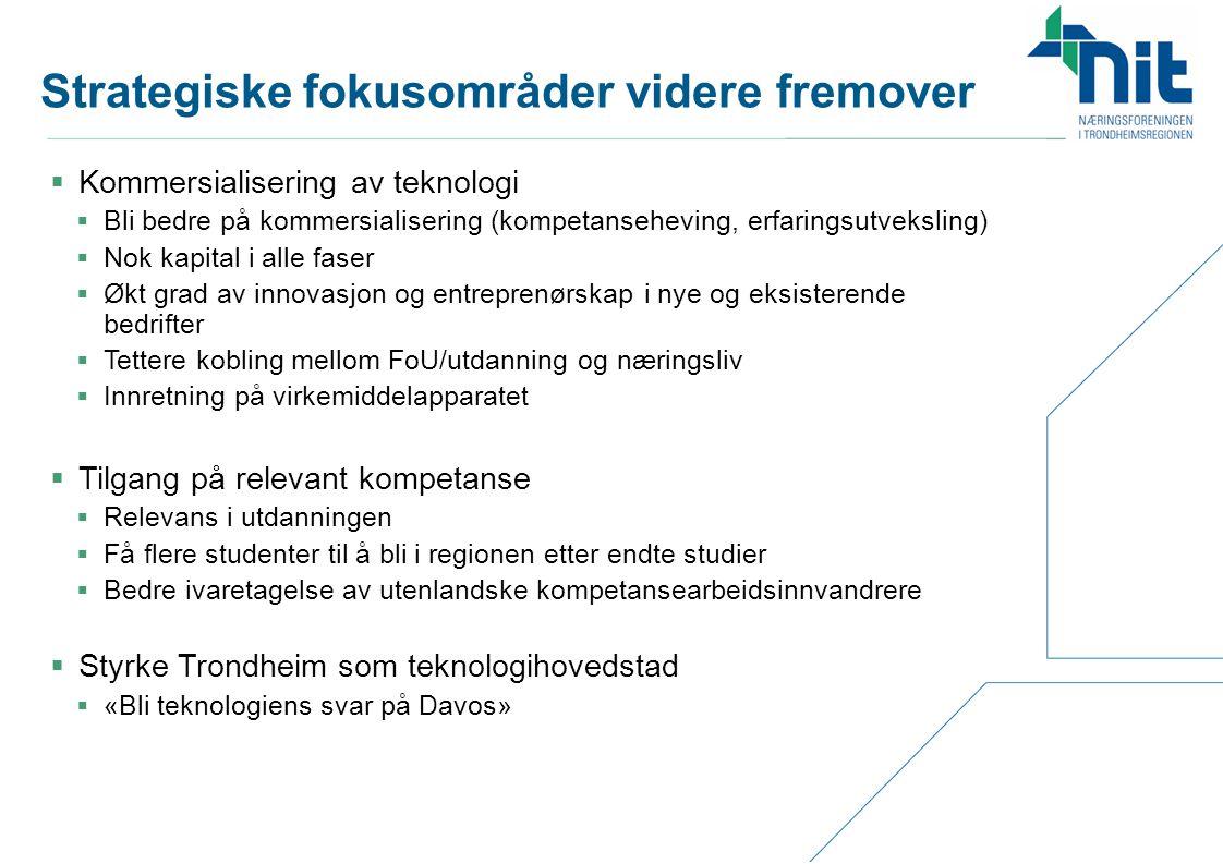 Strategiske fokusområder videre fremover  Kommersialisering av teknologi  Bli bedre på kommersialisering (kompetanseheving, erfaringsutveksling)  N