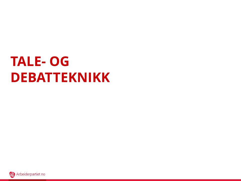 Arbeiderpartiet.no TALE- OG DEBATTEKNIKK