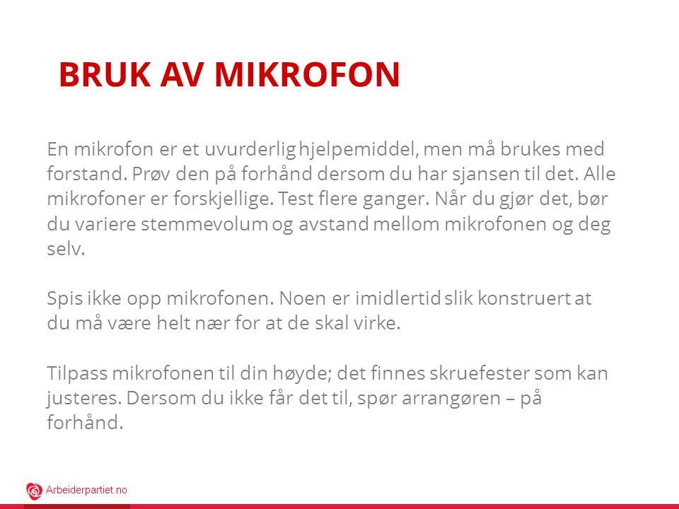 Arbeiderpartiet.no BRUK AV MIKROFON En mikrofon er et uvurderlig hjelpemiddel, men må brukes med forstand.