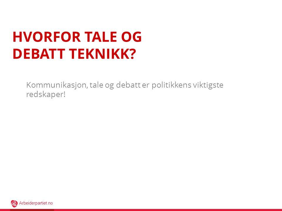 Arbeiderpartiet.no HVORFOR TALE OG DEBATT TEKNIKK.