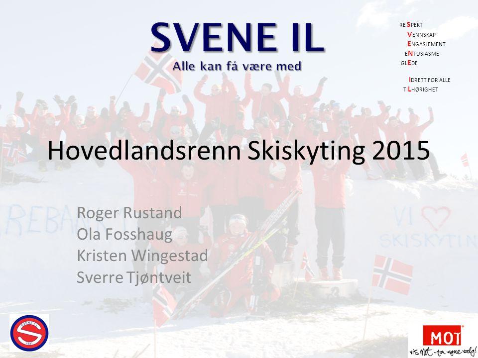 Hovedlandsrenn Skiskyting 2015 Roger Rustand Ola Fosshaug Kristen Wingestad Sverre Tjøntveit RE S PEKT V ENNSKAP E NGASJEMENT E N TUSIASME GL E DE I D