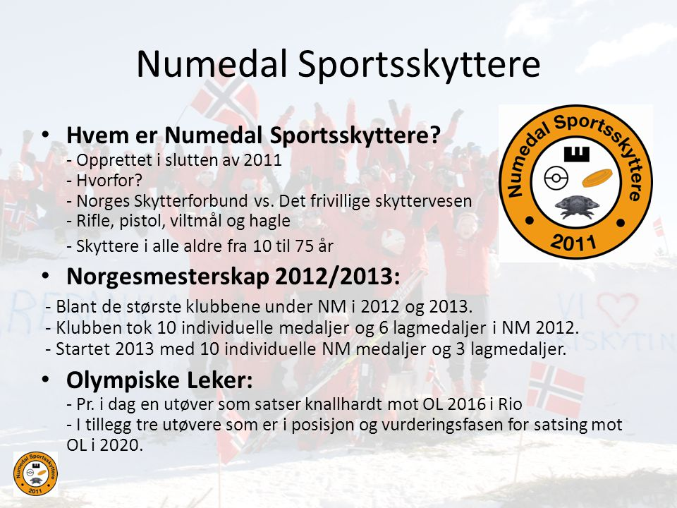 Numedal Sportsskyttere • Hvem er Numedal Sportsskyttere? - Opprettet i slutten av 2011 - Hvorfor? - Norges Skytterforbund vs. Det frivillige skytterve