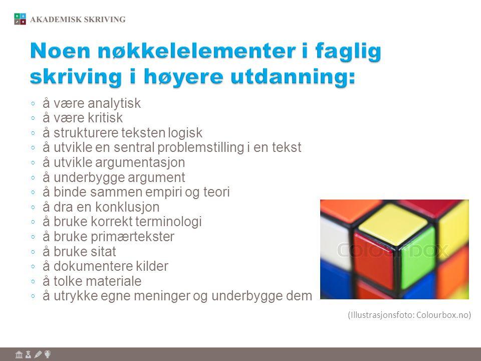 ◦ å være analytisk ◦ å være kritisk ◦ å strukturere teksten logisk ◦ å utvikle en sentral problemstilling i en tekst ◦ å utvikle argumentasjon ◦ å und