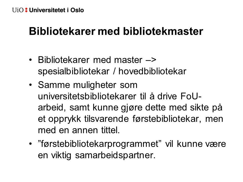Bibliotekarer med bibliotekmaster •Bibliotekarer med master –> spesialbibliotekar / hovedbibliotekar •Samme muligheter som universitetsbibliotekarer t