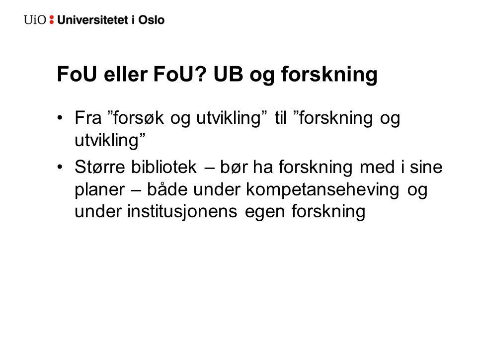 "FoU eller FoU? UB og forskning •Fra ""forsøk og utvikling"" til ""forskning og utvikling"" •Større bibliotek – bør ha forskning med i sine planer – både u"