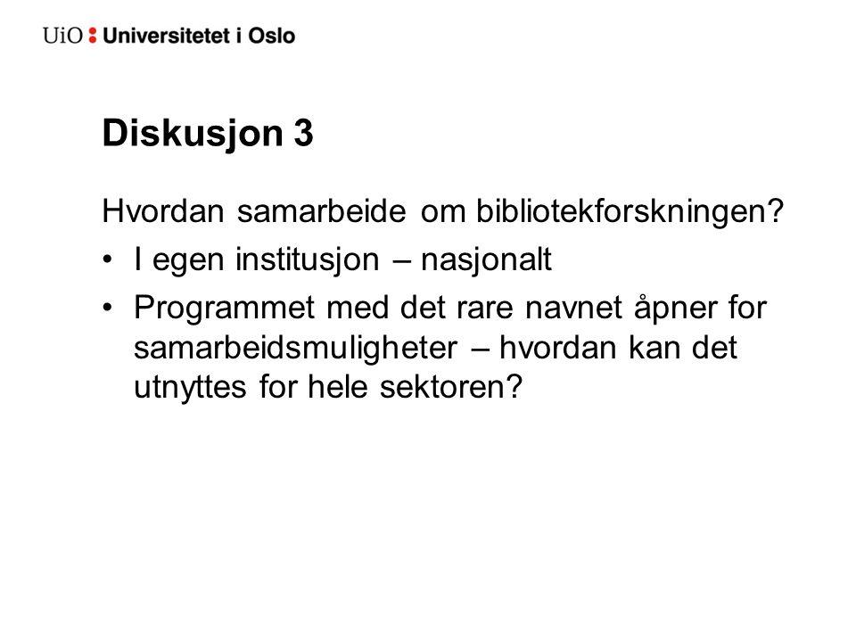 Diskusjon 3 Hvordan samarbeide om bibliotekforskningen? •I egen institusjon – nasjonalt •Programmet med det rare navnet åpner for samarbeidsmuligheter